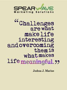 Challenges are what make life interesting; overcoming them is what makes life meaningful. #Quote #motivationalthoughts