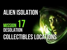 Alien Isolation Mission 17 Collectibles Locations Guide – VGFAQ