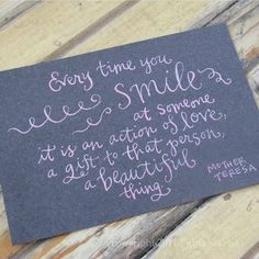 Every time you smile at someone it is an action of love, a gift to that person, a beautiful thing