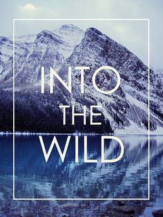 into the wild | words | wildness | mountain | love | cool | snow | nature | www.republicofyou.com.au
