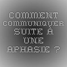 Comment communiquer suite à une aphasie ?