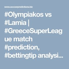 #Olympiakos vs #Lamia | #GreeceSuperLeague match #prediction, #bettingtip analysis | #SoccerPredictions Soccer Predictions
