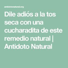 Dile adiós a la tos seca con una cucharadita de este remedio natural | Antidoto Natural