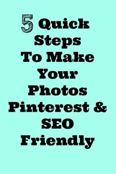 5 Quick & Easy Steps to Make Your Photos SEO & Pinterest Friendly