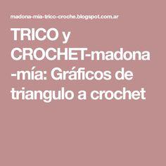 TRICO y CROCHET-madona-mía: Gráficos de triangulo a crochet