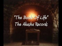 The Book of Life: The Akashic Records