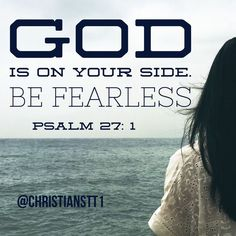 Bible verse, and prayer: Psalm 27:1 If God is on my side, who can be against me. Instagram.