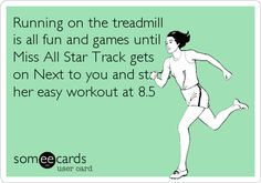 Running on the treadmill is all fun and games until Miss All Star Track gets on Next to you and starts her easy workout at 8.5.