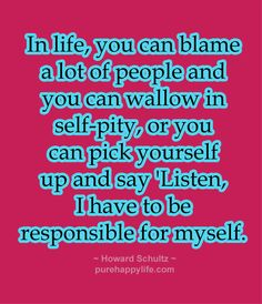 Life Quotes: In life, you can blame a lot of people and you can wallow in self-pity…