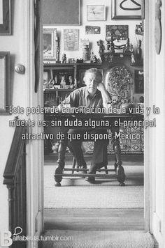 """""""Este poder de conciliación de la vida y la muerte es, sin duda alguna, el principal atractivo de que dispone México""""  ― André Breton"""