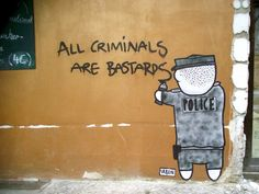 All Criminals Are Bastards. By Urben in Berin, Germany. Photo by Ben Smith.