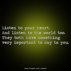 Listen to your heart. And listen to the world too. Ragamuffin, Listening To You, Monsoon, Your Heart, The Dreamers, Thoughts, Sayings, World, Instagram Posts