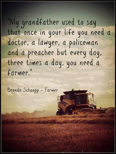Wisdom about farmers, farming, and food. Farmer Quotes, Farm Life Quotes, Farm Sayings, True Sayings, Great Quotes, Quotes To Live By, Me Quotes, Inspirational Quotes, Motivational