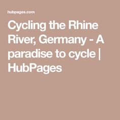 Cycling the Rhine River, Germany - A paradise to cycle | HubPages