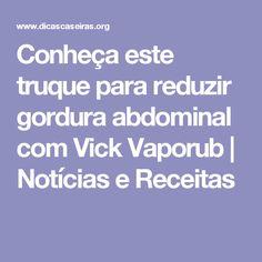 Conheça este truque para reduzir gordura abdominal com Vick Vaporub | Notícias e Receitas