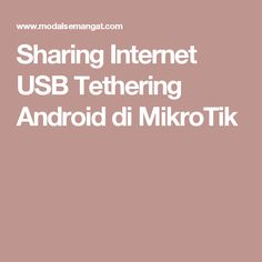 Sharing Internet USB Tethering Android di MikroTik