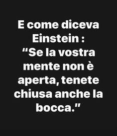 Einstein non aveva torto. Famous Quotes, Best Quotes, Funny Quotes, Life Quotes, Italian Quotes, Savage Quotes, Albert Einstein, Meaningful Quotes, Cool Words