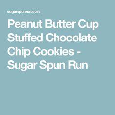 Peanut Butter Cup Stuffed Chocolate Chip Cookies - Sugar Spun Run