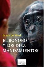 El bonobo y los diez mandamientos : en busca de la ética entre los primates / Frans de Waal.                Tusquets, 2014