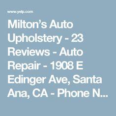 Milton's Auto Upholstery - 23 Reviews - Auto Repair - 1908 E Edinger Ave, Santa Ana, CA - Phone Number - Yelp