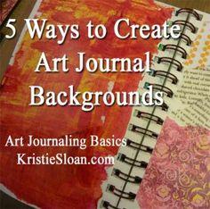Art Journaling Basics - 5 Ways to Create Art Journal Backgrounds. kristiesloan.com