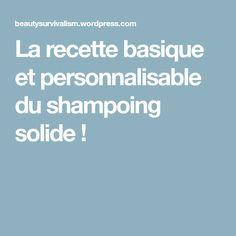 La recette basique et personnalisable du shampoing solide !