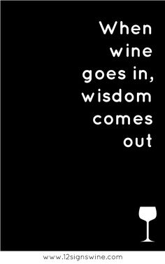 Or in latin: In vino veritas ; The Words, Wine Signs, 12 Signs, Online Magazine, Drinking Quotes, In Vino Veritas, Wine Time, Wine And Beer, Wine Tasting
