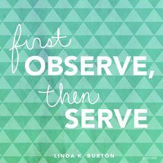 First observe,  then serve.