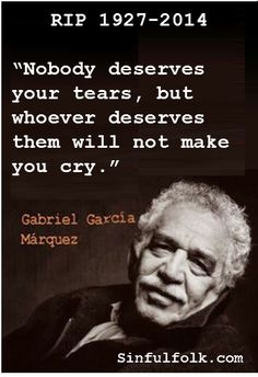 """Nobody deserves your love..."" Gabriel Garcia Marquez -- RIP 1927-2014"