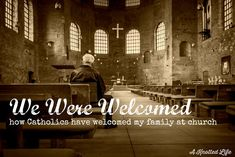 We were welcomed - How Catholics have welcomed my family in...