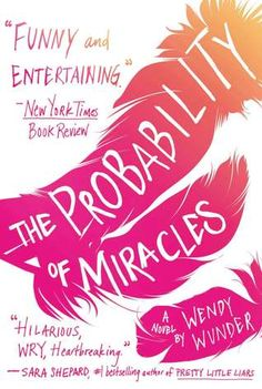 The Probability of Miracles- Such a amazing and heartbreaking book.