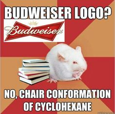 Is that a budweiser logo? Nahhh! It's Chair conformation of cyclohexane. #OrgoHumor #sciencehumor #Geekhumor