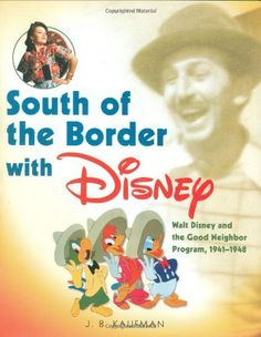 South of the Border with Disney: Walt Disney and the Good Neighbor Program, 1941-1948 by J. B. Kaufman http://www.amazon.com/dp/1423111931/ref=cm_sw_r_pi_dp_qXWVvb1P22F9W