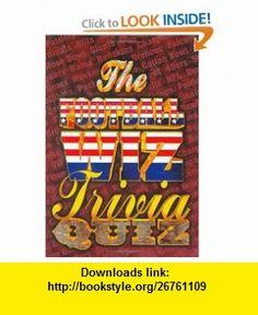 The Football Wiz Trivia Quiz (9780940462533) Harry Patterson , ISBN-10: 0940462532  , ISBN-13: 978-0940462533 ,  , tutorials , pdf , ebook , torrent , downloads , rapidshare , filesonic , hotfile , megaupload , fileserve