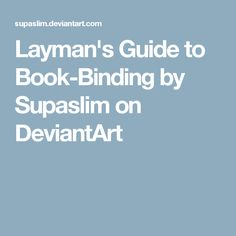 Layman's Guide to Book-Binding by Supaslim on DeviantArt