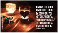 """Always let your inner light shine. By doing so, you not only light a path for yourself, but also light a way for others.""""  ― Donald L. Hicks, Look into the stillness #Quote #Inspirational #Motivational #Love #Light #Believe #Hope #NewSeason #NewBeginning  #SelfDoubt #candle #mentor #coach #lead"""
