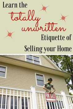 No matter how nice your home is, your behavior can also affect how buyers feel about making an offer. Here are the unwritten etiquette rules sellers should follow to show their home—and themselves—in the best possible light.