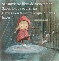 Si estuvieras libre de todo temor ¿sabes lo que ocurriría? Harías exactamente lo que quieres hacer - Krishnamurti    (Ayuda Psicológica en Línea - Google+)
