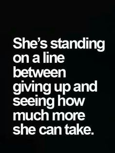 Never more true then this time in my life. ....is getting real hard to push my break downs away