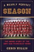 A Nearly Perfect Season: The Inside Story of the 1984 San Francisco 49ers http://www.powells.com/partner/43918/biblio/9781442236417?&PID=43918