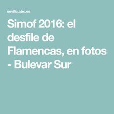 Simof 2016: el desfile de Flamencas, en fotos - Bulevar Sur Friday, Flamenco, Photos
