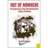Out of Nowhere: The Inside Story of How Nike Marketed the Culture of Running (Paperback)By Geoff Hollister