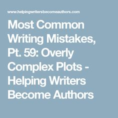 Most Common Writing Mistakes, Pt. 59: Overly Complex Plots - Helping Writers Become Authors