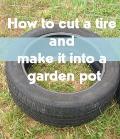 DIY Garden Ideas: How To Make A Tire Garden Bed .. Use an old tire and turn it into a garden pot. Video tutorial included.