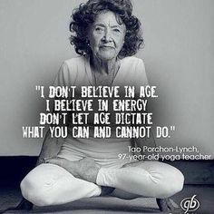 """""""I don't believe in Age. I believe in Energy..."""" Quote by Tao Parchon-Lynch"""