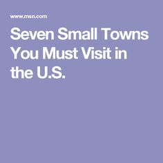 Seven Small Towns You Must Visit in the U.S.