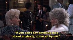 my favorite line from Steel Magnolias <3