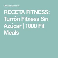 RECETA FITNESS: Turrón Fitness Sin Azúcar | 1000 Fit Meals