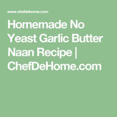 Homemade No Yeast Garlic Butter Naan Recipe | ChefDeHome.com