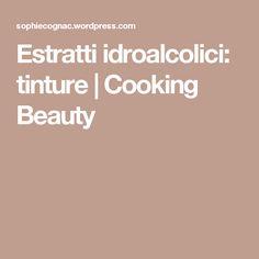 Estratti idroalcolici: tinture | Cooking Beauty